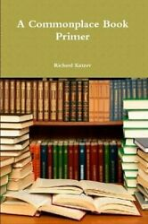 A Commonplace Book Primer By Richard Katzev Excellent Condition