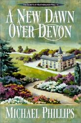 A New Dawn Over Devon Secrets Of Heathersleigh Hall 4 By Michael Phillips New