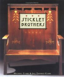 Stickley Brothers, By Michael Clark And Jill Thomas-clark - Hardcover Excellent