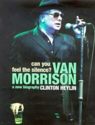 Can You Feel Silence Van Morrison - A New Biography By Clinton Heylin Mint