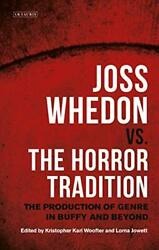 Joss Whedon Vs. Horror Tradition Production Of Genre In By Kristopher Karl
