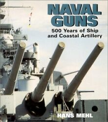 Naval Guns 500 Years Of Ship And Coastal Artillery By Hans Mehl - Hardcover Vg+