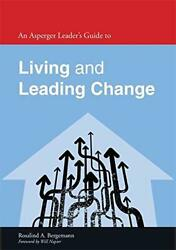 An Asperger Leaderand039s Guide To Living And Leading Change By Rosalind A. Bergemann
