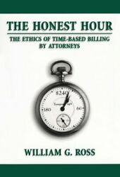 Honest Hour Ethics Of Time-based Billing By Attorneys By William G. Ross Mint