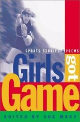 Girls Got Game Sports Stories And Poems By Sue Macy - Hardcover Mint Condition