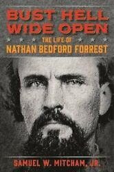 Bust Hell Wide Open Life Of Nathan Bedford Forrest By Samuel W. Mitcham