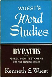 Wuest's Word Studies Bypaths In Greek New Testament For By Kenneth S. Wuest