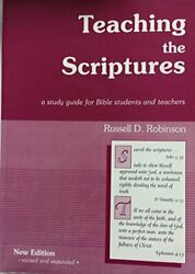 Teaching Scriptures A Study Guide For Bible Students And By Russell D Robinson