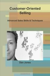 Customer-oriented Selling Advanced Sales Skills And By Dan Jones Excellent