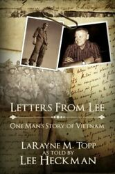 Letters From Lee One Man's Story Of Vietnam By Larayne M Topp Brand New