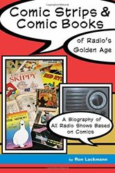 Comic Strips And Comic Books Of Radio's Golden Age 1920s - By Ron Lackmann New