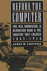 Before Computer Ibm, Ncr, Burroughs, And Remington Rand And By James W. Cortada Vg+