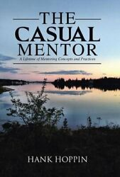 Casual Mentor A Lifetime Of Mentoring Concepts And By Hank Hoppin - Hardcover