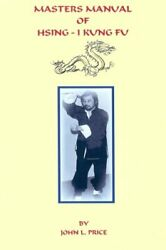 Masters Manual Of Hsing-i Kung Fu By John Price Brand New