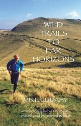 Wild Trails To Far Horizons An Ultra-distrance Runner By Mike Cudahy