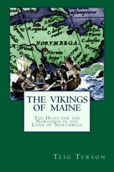 Vikings Of Maine Hunt For Norsemen In Land Of Norumbega By Teig Tyrson New