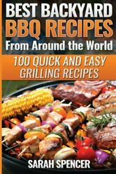 BEST BACKYARD BBQ RECIPES FROM AROUND WORLD: QUICK AND By Sarah Spencer **NEW**
