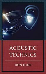 Acoustic Technics Postphenomenology And Philosophy Of By Ihde Stony Brook Don