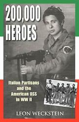 200,000 Heroes Italian Partisans And American Oss In Wwii By Leon Weckstein