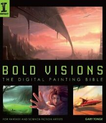 Bold Visions A Digital Painting Bible By Gary Tonge Mint Condition