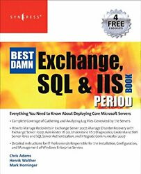 Best Damn Exchange, Sql And Iis Book Period By Henrik Walther And Mark Horninger