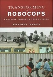Transforming Robocops Changing Police In South Africa By Monique Marks New