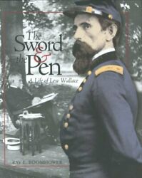 Sword And Pen A Life Of Lew Wallace By Ray E. Boomhower - Hardcover Brand New