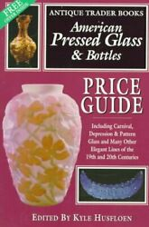 American Pressed Glass And Bottles Price Guide By Kyle Husfloen Excellent