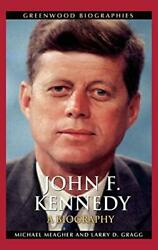 John F. Kennedy A Biography Greenwood Biographies By Meagher Michael E. Ph.d.