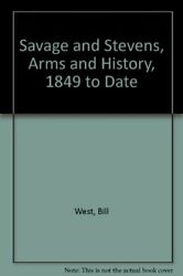 Savage And Stevens Arms And History 1849 To Date By Bill West - Hardcover Mint