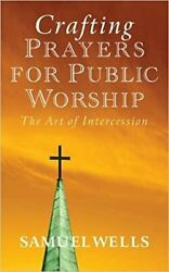Crafting Prayers For Public Worship Art Of Intercession By Samuel Wells Mint