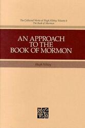 An Approach To Book Of Mormon Collected Works Of Hugh By Hugh Nibley And John W.