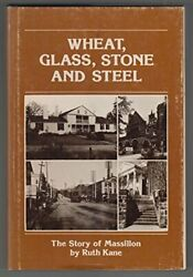 Wheat Glass Stone And Steel Story Of Massillon By Ruth Kane - Hardcover