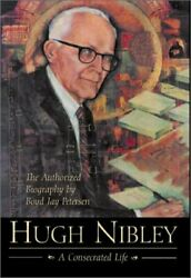 Hugh Nibley A Consecrated Life By Boyd Jay Petersen - Hardcover Brand New