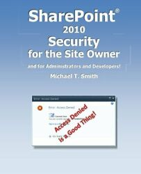 Sharepoint 2010 Security For Site Owner And For By Michael T Smith Brand New