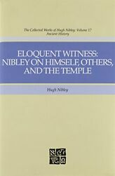 Eloquent Witness Nibley On Himself, Others, And Temple By Hugh Nibley Excellent