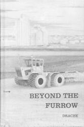 Beyond The Furrow Some Keys To Successful Farming In The By Hiram Dr. Drache