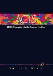 Acts A Commentary For Bible Students Wesleyan Bible By Philip A Bence Mint