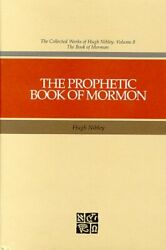 The Prophetic Book Of Mormon The Collected Works Of Hugh By Hugh Nibley New