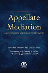 Appellate Mediation A Guidebook For Attorneys And By Brendon Ishikawa And Dana