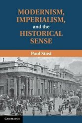 Modernism Imperialism And The Historical Sense By Paul Stasi - Hardcover Vg+