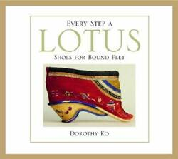 Every Step A Lotus Shoes For Bound Feet By Dorothy Ko