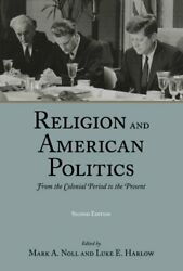 Religion And American Politics From The Colonial Period By Mark A. Noll And Luke
