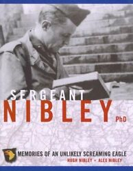 Sergeant Nibley, Ph.d. Memories Of An Unlikely Screaming By Hugh Nibley And Alex