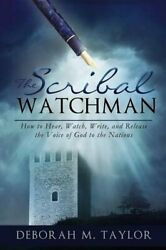 The Scribal Watchman How To Hear, Watch, Write, And By Deborah M. Taylor New