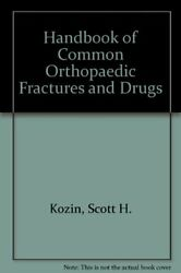 Handbook Of Common Orthopaedic Fractures And Drugs By Scott H. Kozin And Antony