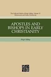Apostles And Bishops In Early Christianity Hugh Nibley - Hardcover Brand New