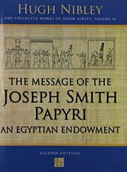 Message Of The Joseph Smith Papyri An Egyptian Endowment By Hugh Nibley And John