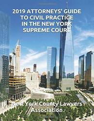 2019 Attorneys' Guide To Civil Practice In The New York By New York County New