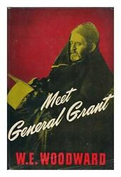 Meet General Grant By William E Woodward - Hardcover Excellent Condition